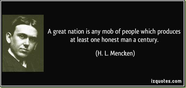quote-a-great-nation-is-any-mob-of-people-which-produces-at-least-one-honest-man-a-century-h-l-mencken-373157