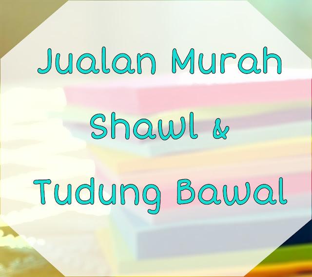 Jualan Murah Shawl & Tudung Bawal