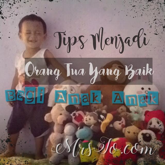 Tips Menjadi Orangtua yang Baik Bagi Anak-Anak