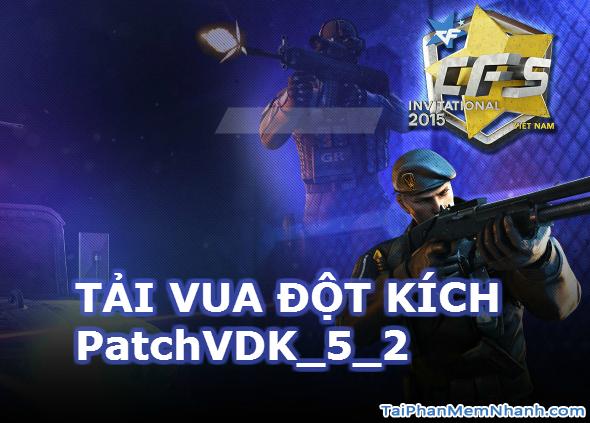 Tải Vua Đột Kích PatchVDK_5_2 mới nhất