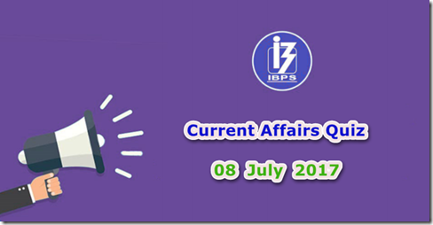 08 July 2017 Current Affairs Mcq Quiz