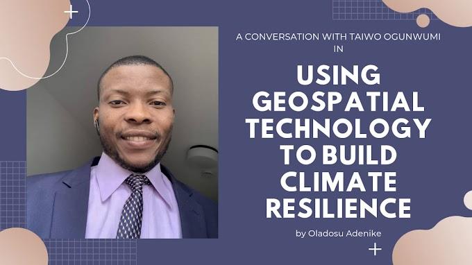 Geospatial Technology: A conversation with Taiwo Ogunwumi by Oladosu Adenike