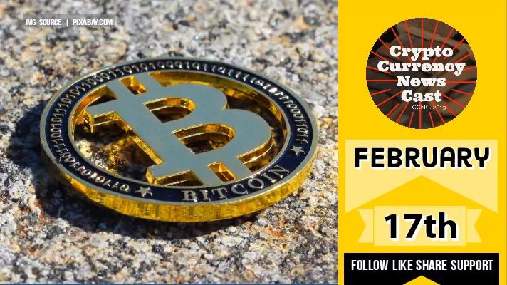 Crypto News Cast February 17th 2021 ?