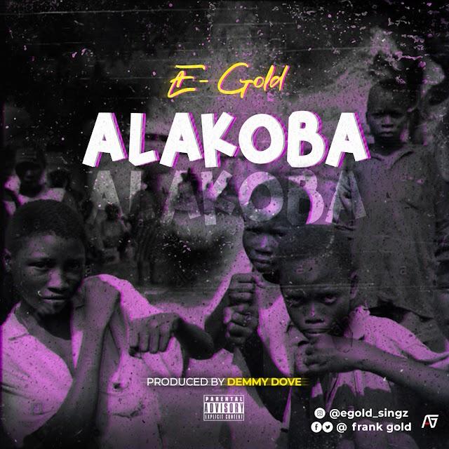 [Music] E- Gold - Alakoba - Prod by Demmy Dove