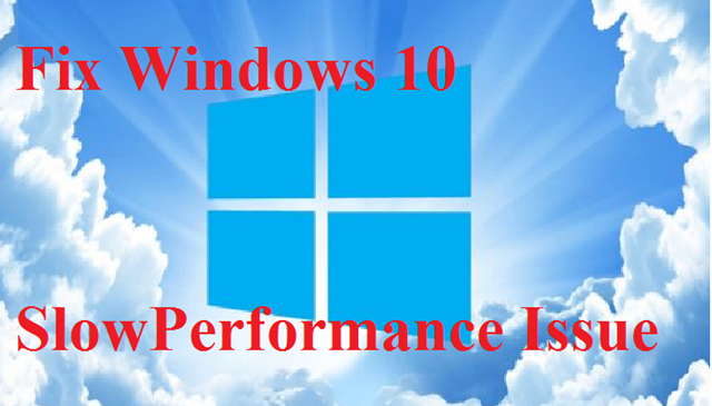 How to Fix Windows 10 Slow Performance Issue