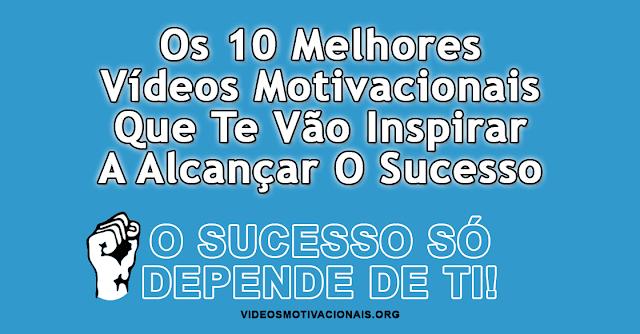 Os 10 melhores vídeos de motivação que te vão inspirar a alcançar o sucesso hoje