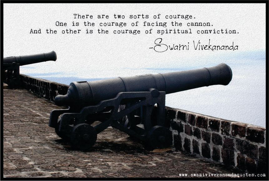 Swami Vivekananda quote: There are two sorts of courage. One is the courage of facing the cannon. And the other is the courage of spiritual conviction.