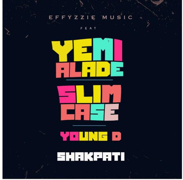 [Music] Effyzzie Music – Shakpati Ft. Yemi Alade, Slimcase & Young D | @iamSlimCase , @Yemialadee