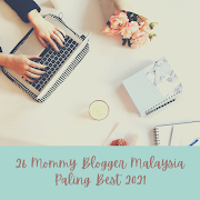 26 Mommy Blogger Malaysia Paling Best Untuk 2021