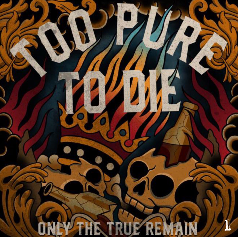 "Too Pure To Die ""Only The True Remain"""