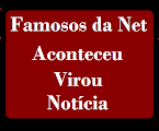 Famosos da Net | Aconteceu Virou Notícia