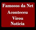 Famosos da Net | Aconteceu Virou Notícia