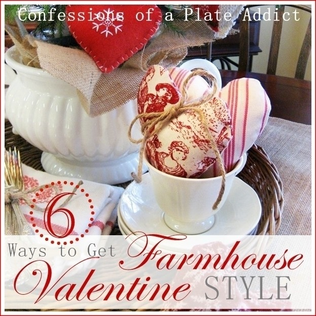CONFESSIONS OF A PLATE ADDICT 6 Ways to Get Farmhouse Valentine Style