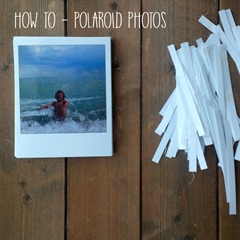 HOW TO POLAROID PHOTOS
