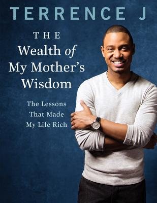 The Wealth of My Mother's Wisdom: The Lessons That Made My Life Rich