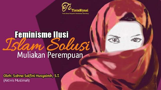 Feminisme Ilusi, Islam Solusi Muliakan Perempuan