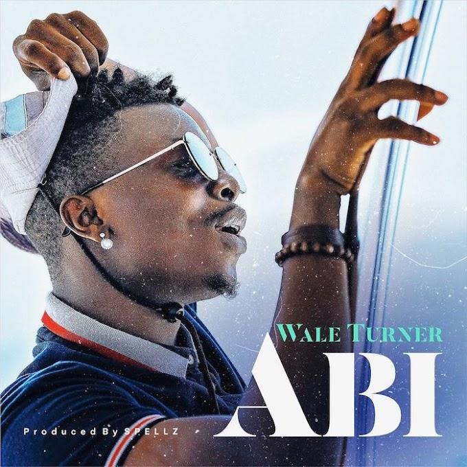 [Music] wale turner - Abi prod by spellz