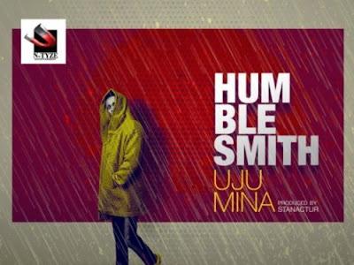 "Music : Humblesmith – ""Uju Mina"" || Download Mp3"