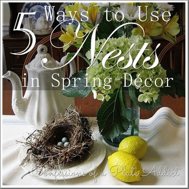 CONFESSIONS OF A PLATE ADDICT Five Ways to Use Nests in Spring Décor