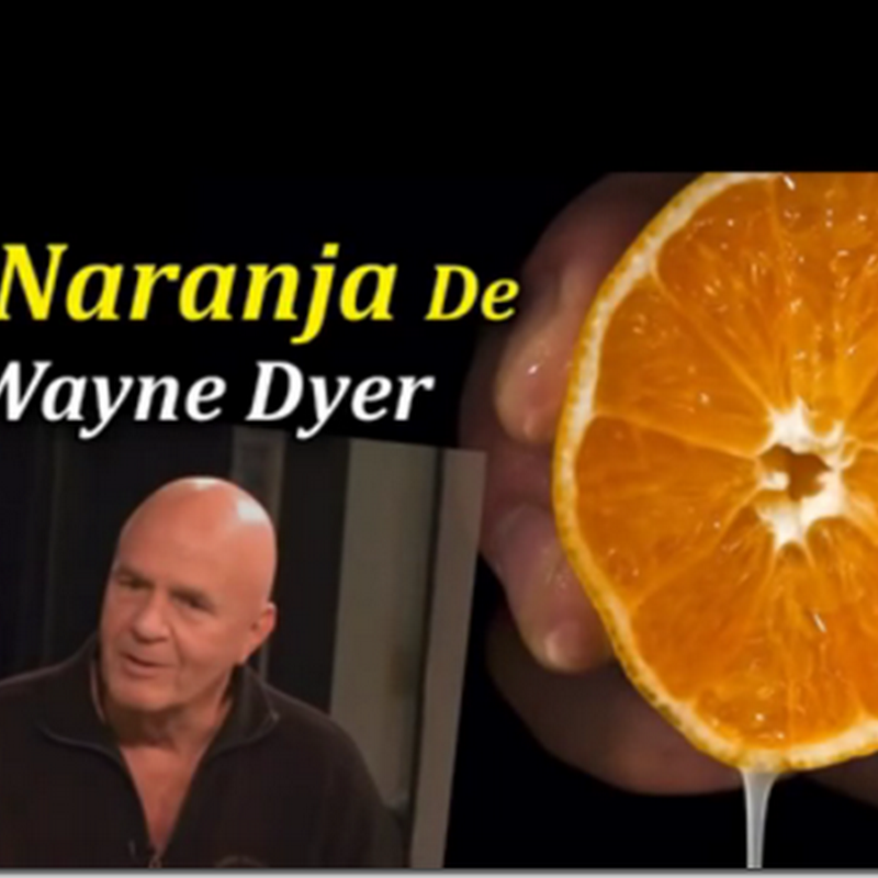 La Naranja de Wayne Dyer , un gran consejo publicado un Día Antes de Morir