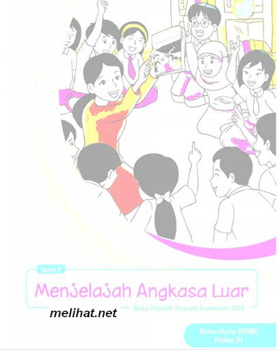 Buku Kurikulum 2013 SD/MI Kelas 6 Tema 9 Menjelajah Angkasa Luar