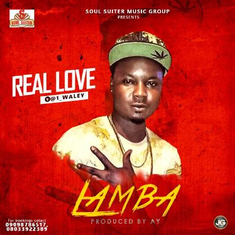 MUSIC: Real Love {@1_waley} – Lamba