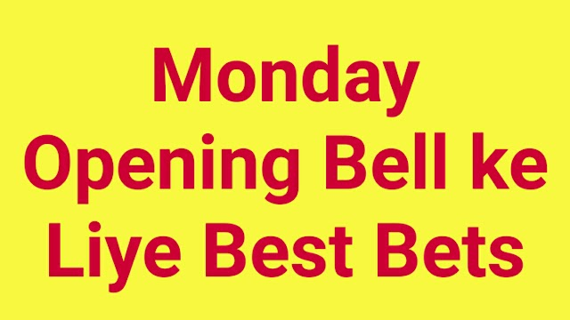 Monday Opening Bell ke Liye Best Bets