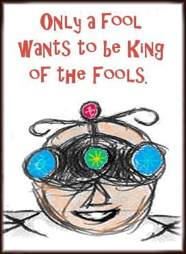 Only a fool would want to be King of the Fools, words and art by Cosmic Rapture