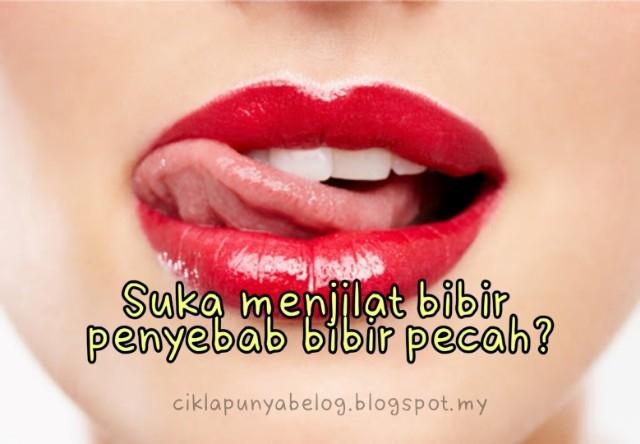 Suka menjilat bibir penyebab bibir pecah?