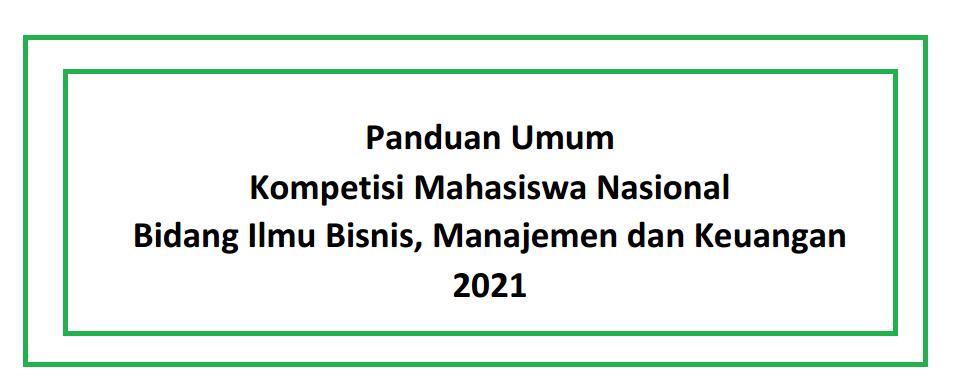Petunjuk Teknis atau Juknis KBMK (Kompetisi Mahasiswa Nasional Bidang Ilmu Bisnis, Manajemen dan Keuangan) Tahun 2021
