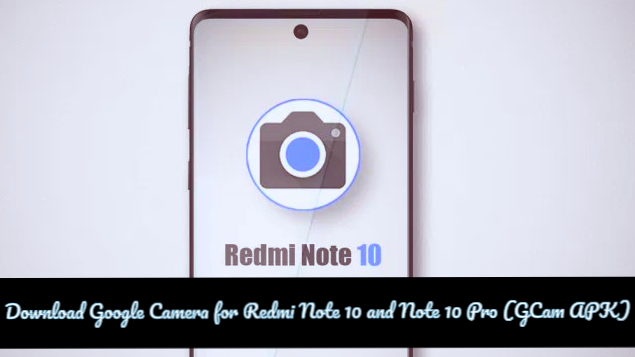 Download Google Camera for Redmi Note 10 and Note 10 Pro (GCam APK) 2021