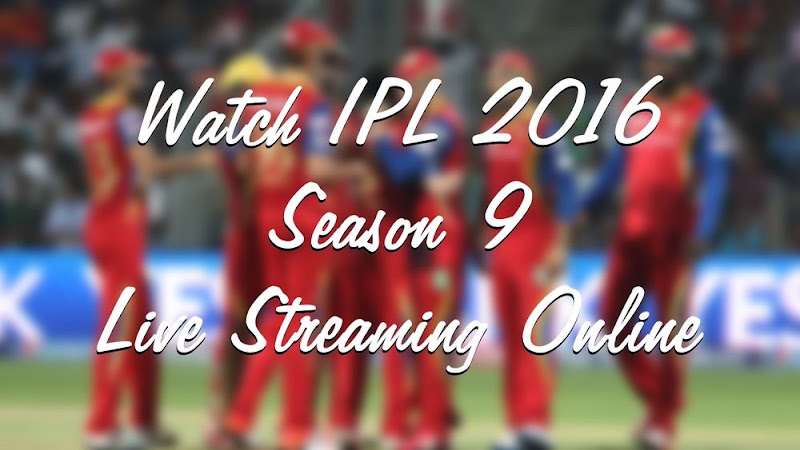 ipl 2016 season 9 live streaming online