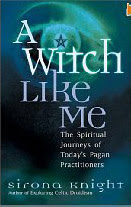 Cover of Sirona Knight's Book A Witch Like Me The Spiritual Journeys Of Today Pagan Practitioners