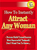 How To Instantly Attract Any Woman