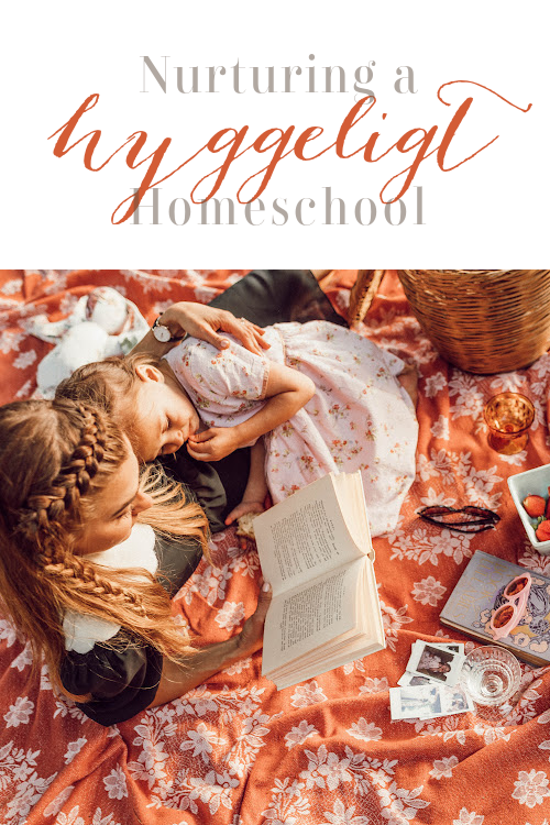 Nurturing a Hyggeligt Homeschool #hyggehomeschool #homeschool #cozyhome #lifegivinghome