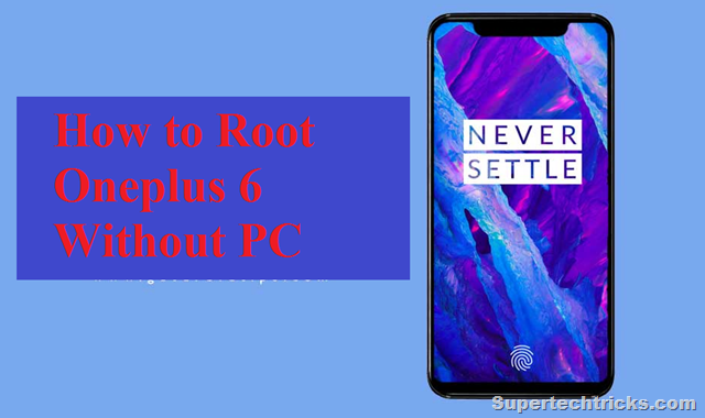 How to Root Oneplus 6 Without PC