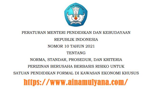 Permendikbud Ristek Nomor 10 Tahun 2021 Tentang Norma, Standar, Prosedur, Dan Kriteria Perizinan Berusaha Berbasis Risiko di kawasan KEK
