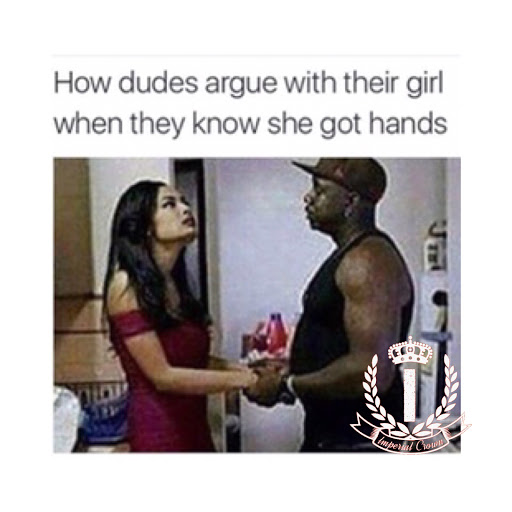 How dudes argue with their girl when they know she got hands
