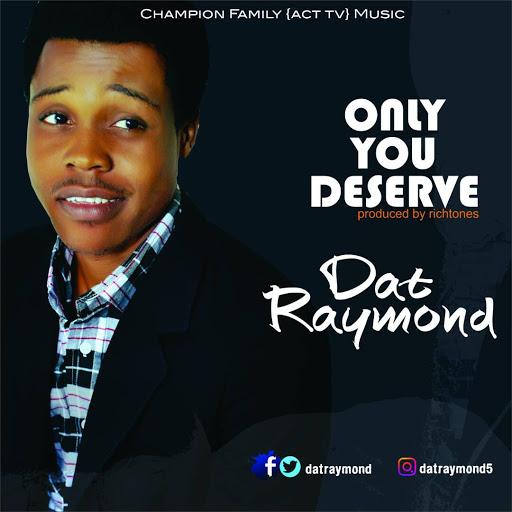 DAT RAYMOND - ONLY YOU DESERVE