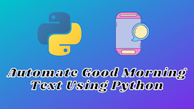 How To Automate Good Morning Text With Python