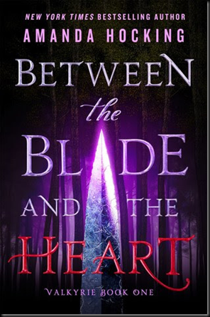 Between the Blade and the Heart (Valkyrie #1) by Amanda Hocking