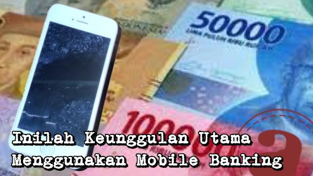 Inilah Keunggulan Utama Menggunakan Mobile Banking