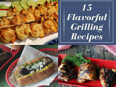 15 Flavorful Grilling Recipes