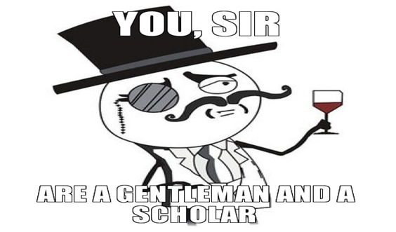 you-sir-are-a-gentleman-and-a-scholar