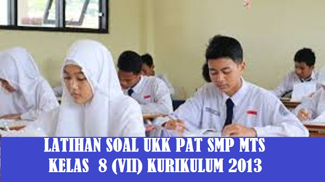 Soal UKK - PAT SMP MTS Kelas 8 (VIII) Kurikulum 2013 Tahun 2020/2021