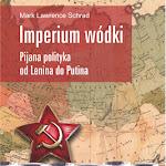 """Mark Lawrence Schrad """"Imperium wódki. Pijana polityka od Lenina do Putina"""", Wydawnictwo Uniwersytetu Jagiellońskiego, Kraków 2015.jpg"""