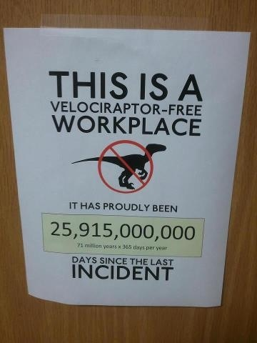 Poster with a crossed out picture of a velociraptor, claiming that there has been 25915000000 days since the last dinosaur 'incident'