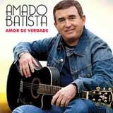 Baixar MP3 Grátis AMADO BATISTA AMOR DE VERDADE Amado Batista   Amor de Verdade