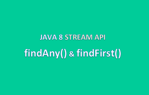 Java 8 Streams API - Cách dùng phương thức findAny, findFirst