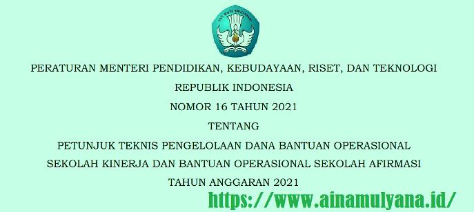 Permendikbud ristek Nomor 16 Tahun 2021 Tentang Petunjuk Teknis Juknis BOS Kinerja dan BOS Afirmasi Tahun 2021